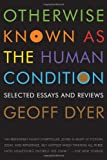 Otherwise Known As the Human Condition: Selected Essays and Reviews 1989-2010