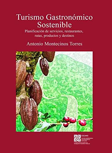 Turismo Gastronómico Sostenible : Planificación de servicios, restaurantes, rutas, productos y destinos