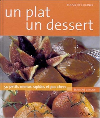 Un plat, un dessert. 50 petits menus rapides et pas chers par Blanche Vergne