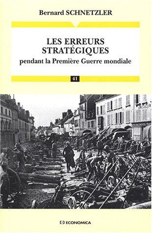 Les erreurs stratégiques pendant la Première Guerre mondiale par Bernard Schnetzler