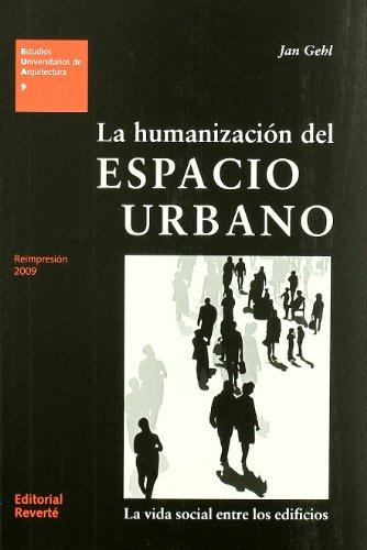 La humanización del espacio urbano: La vida social entre los edificios (Estudios Universitarios de Arquitectura)
