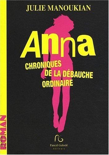 Anna : Chroniques de la dbauche ordinaire de Julie Manoukian (4 juin 2009) Broch