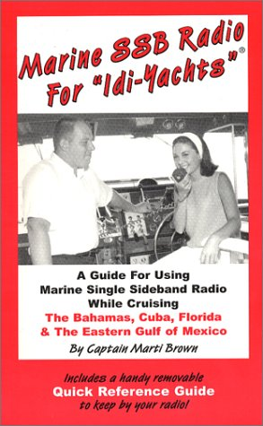 Marine Ssb Radio for Idi-Yachts: A Guide for Using Marine Single Sideband Radio While Cruising: A Guide for Using Marine Signal Sideband Radio While ... Cuba, Florida and the Eastern Gulf of Mexico (Radio Sideband)