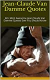 Jean-Claude Van Damme Quotes: 60+ Most Awesome Jean-Claude Van Damme Quotes Ever You Should Know (English Edition)
