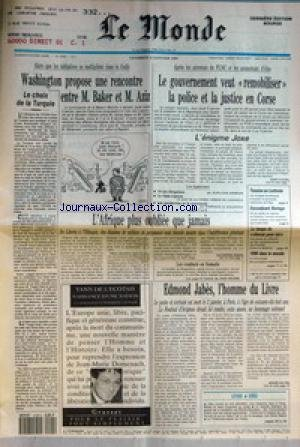 MONDE (LE) [No 14289] du 04/01/1991 - WASHINGTON PROPOSE UNE RENCONTRE ENTRE M. BAKER ET M. AZIZ - LE CHOIX DE LA TURQUIE - LE GOUVERNEMENT VEUT REMOBILISER LA POLICE ET LA JUSTICE EN CORSE - L'ENIGME JOXE PAR EDWY PLENEL - L'AFRIQUE PLUS OUBLIEE QUE JAMAIS PAR CATHERINE SIMON - LES COMBATS EN SOMALIE PAR JEAN HELENE - EDMOND JABES, L'HOMME DU LIVRE PAR ANDRE VELTER - TENSION EN LETTONIE - ENCOMBRANT NORIEGA - LE TEMPS DU CHACUN POUR SOI - 1990 DANS LE MONDE.