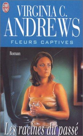 Fleurs captives, Tome 4 : Les racines du passé par Virginia-C Andrews