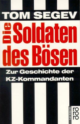 Die Soldaten des Bösen: Zur Geschichte der KZ-Kommandanten