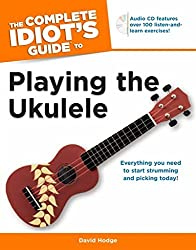 The Complete Idiot's Guide to Playing the Ukulele (Idiot's Guides) by David Hodge (2012-07-03)