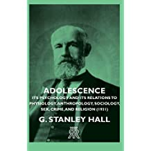 Adolescence - Its Psychology and Its Relations to Physiology, Anthropology, Sociology, Sex, Crime, and Religion (1931)