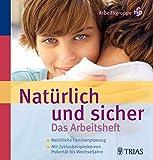 Natürlich und sicher  Das Arbeitsheft: Natürliche Familienplanung - Mit Zyklusbeispielen von Pubertät bis Wechseljahre