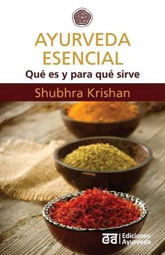 Ayurveda esencial - Qué es y para qué sirve por Krishan Shubhra