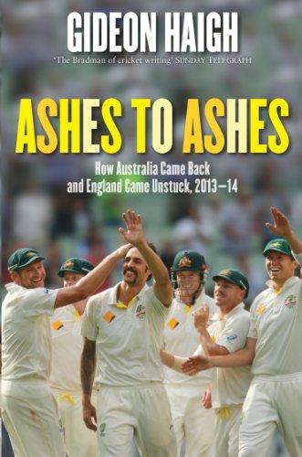 Ashes to Ashes: Ten Tests in England and Australia 2013-14 (English Edition) por Gideon Haigh