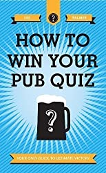 How to Win Your Pub Quiz: Your Only Guide to Ultimate Victory by Les Palmer (2013)
