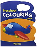 Vehicles - Preschool Colouring Book (Preschool Colouring Books)