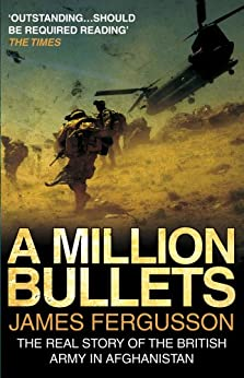 A Million Bullets: The real story of the British Army in Afghanistan von [Fergusson, James]