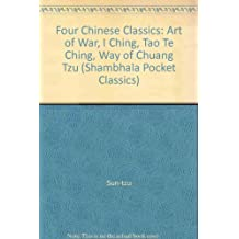 "Four Chinese Classics: The Art of War, I Ching, Tao Teh Ching, the Way of Chuang Tzu: ""Art of War"", ""I Ching"", ""Tao Te Ching"", ""Way of Chuang Tzu"" (Shambhala Pocket Classics)"