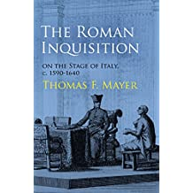 The Roman Inquisition on the Stage of Italy, c. 1590-1640 (Haney Foundation Series)