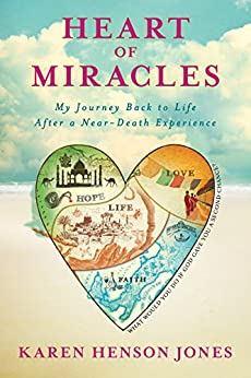 Heart of Miracles: My Journey Back to Life After a Near-Death Experience di [Jones, Karen Henson]