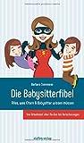 Die Babysitterfibel: Alles, was Eltern & Babysitter wissen müssen - von Arbeitszeit über No-Gos bis Versicherungen