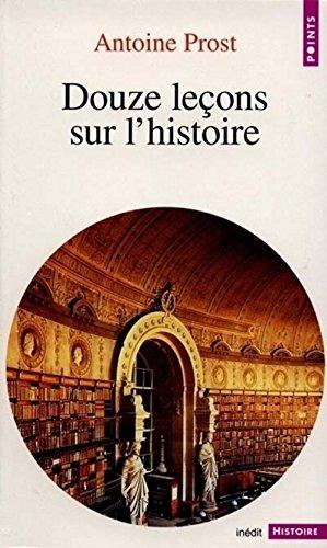 Douze leçons sur l'histoire par Antoine Prost