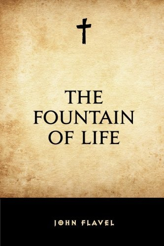 The Fountain of Life by John Flavel (2015-12-16)