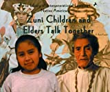 Zuni Children and Elders Talk Together (Library of Intergenerational Learning. Native Americans) by E Barrie Kavasch (2003-01-01)