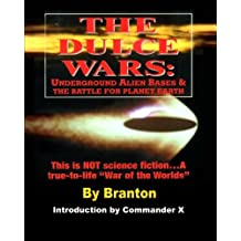 """The Dulce Wars: Underground Alien Bases and the Battle for Planet Earth: This is Not Science Fiction. . .A True-To-Life """"War Of The Worlds"""""""