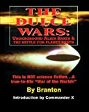 The Dulce Wars: Underground Alien Bases and the Battle for Planet Earth: This is Not Science Fiction.A True-To-LifeWar Of The Worlds