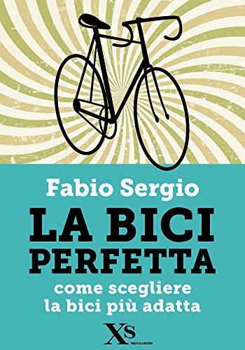 La bici perfetta (XS Mondadori): Come scegliere la bici più adatta