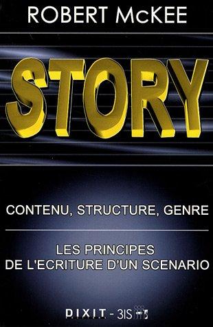 Story : Contenu, structure, genre: les principes de l'écriture d'un scénario