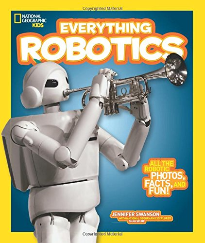 Everything Robotics: All the Photos, Facts, and Fun to Make You Race for Robots (Everything)