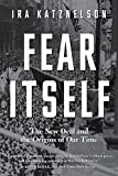 Fear Itself – The New Deal and the Origins of Our Time