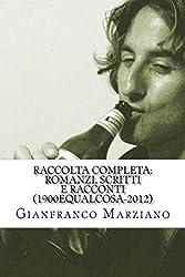 Raccolta completa: romanzi, scritti e racconti (1900equalcosa-2012) (Italian Edition)