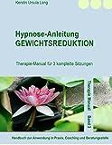 Hypnose-Anleitung Gewichtsreduktion: Therapie-Manual für 3 komplette Sitzungen