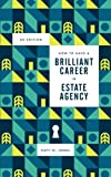 How to have a Brilliant Career in in Estate Agency: The ultimate guide to success in the property industry