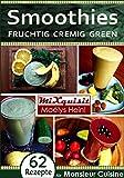 Smoothies - fruchtig, cremig, green: Rezepte für die Küchenmaschine Monsieur Cuisine Plus von...