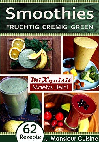 Smoothies - fruchtig, cremig, green: Rezepte für die Küchenmaschine ...