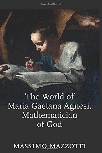 The World of Maria Gaetana Agnesi, Mathematician of God (Johns Hopkins Studies in the History of Mathematics, Band 2)