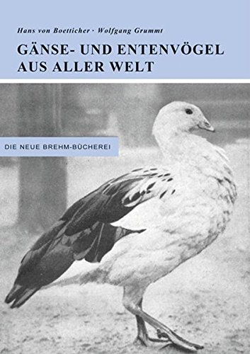 Gänse- und Entenvögel aus aller Welt: Eine zusammenfassende Überschau über die Gänse- und Entenvögel der Welt