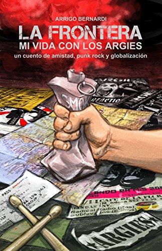 La Frontera mi vida con los Argies: un cuento de amistad, punk rock y globalización por Arrigo Bernardi