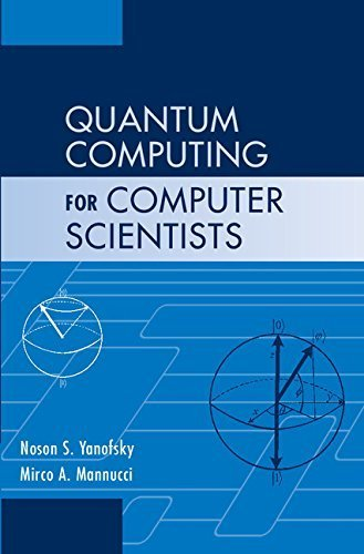 Quantum Computing for Computer Scientists 1st edition by Yanofsky, Noson S., Mannucci, Mirco A. (2008) Hardcover