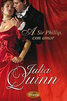 A Sir Phillip, con amor (Titania época) de [Quinn, Julia]