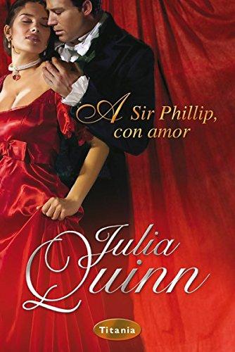 A Sir Phillip, con amor (Titania época) por Julia Quinn