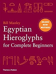 Egyptian Hieroglyphs for Complete Beginners: The Revolutionary New Approach to Reading the Monuments by Bill Manley (2012-01-01)