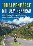 100 Alpenpässe mit dem Rennrad - Anfahrt, Weglänge, Schwierigkeit, Detailkarten, Höhenprofile und Übersichtskarten - Rudolf Geser