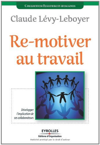 Re-motiver au travail : Développer l'implication de ses collaborateurs (Efficacité du Manager) par Claude Lévy-Leboyer
