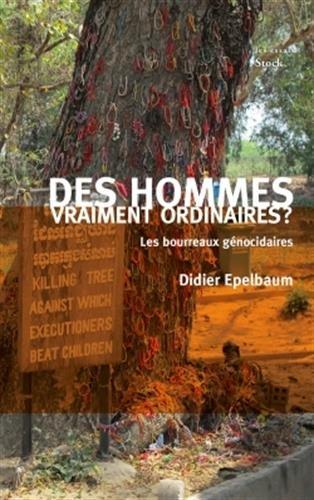 Des hommes vraiment ordinaires ? : Les bourreaux génocidaires par Didier Epelbaum