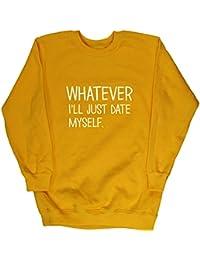 Hippowarehouse Whatever, I'll Just Date Myself Kids Children's Unisex Jumper Sweatshirt Pullover
