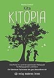 Kita KITOPIA: Eine Reise ins Land der spannenden Pädagogik für PädagogInnen und Eltern - Ein Abenteuer-Fachroman der ganz besonderen Art