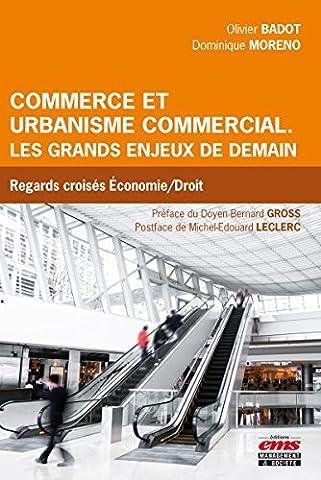 Commerce et urbanisme commercial : les grands enjeux de demain: Regards croisés économie et droit